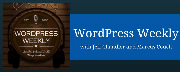 WordPress Weekly with Jeff Chandler and Marcus Couch
